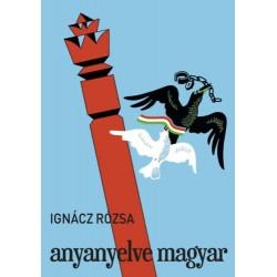 Ignácz Rózsa: Anyanyelve magyar