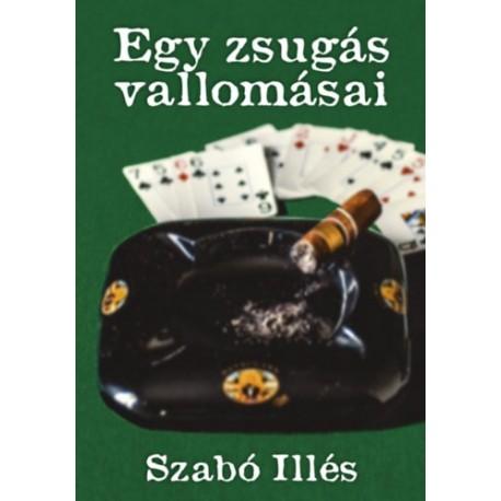 Szabó Illés: Egy zsugás vallomásai