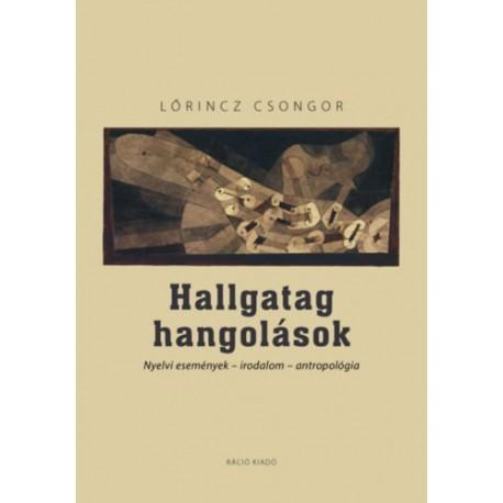 Lőrincz Csongor: Hallgatag hangolások - Nyelvi események - irodalom - antropológia