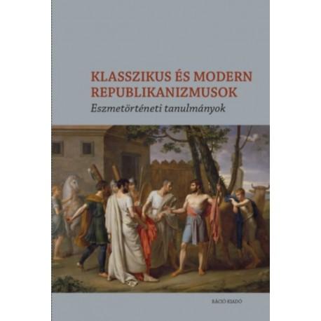 Klasszikus és modern republikanizmusok - Eszmetörténeti tanulmányok