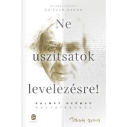 Faludy György: Ne uszítsatok levelezésre! - Faludy György hagyatékából