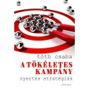 Tóth Csaba: A tökéletes kampány - Nyertes stratégiák