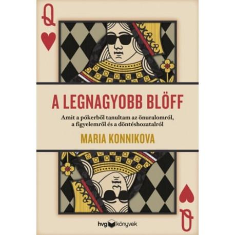 Maria Konnikova: A legnagyobb blöff - Amit a pókerből tanultam az önuralomról, a figyelemről és a döntéshozatalról