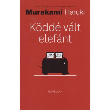 Murakami Haruki: Köddé vált elefánt - Amikor a dolgok kibillennek egyensúlyukból