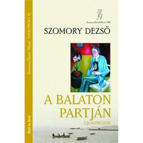 Szomory Dezső: A Balaton partján - Újságpróza lll. - Szomory Dezső Művei VIII.