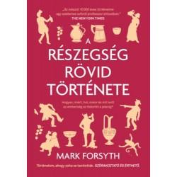 Mark Forsyth: A részegség rövid története - Mikor, mit, hol és hogyan ivott az emberiség az őskortól a jelenig?