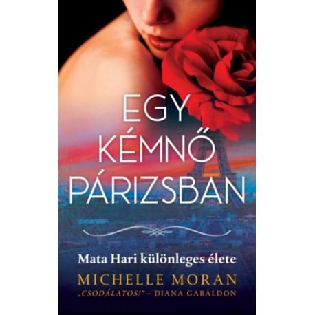 Michelle Moran: Egy kémnő Párizsban - Mata Hari különleges élete