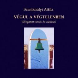 Szentkirályi Attila: Végül a végtelenben - Válogatott versek és utazások