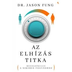 Dr. Jason Fung: Az elhízás titka - Megoldókulcs a sikeres fogyáshoz