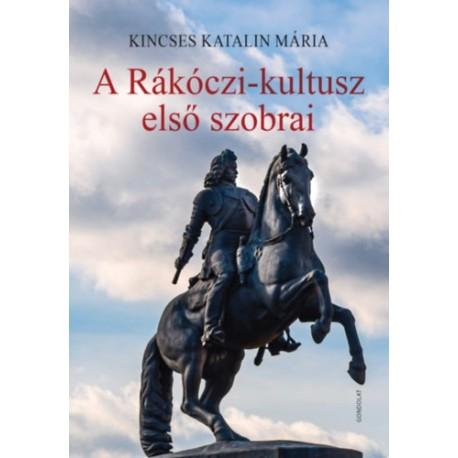Kincses Katalin Mária: A Rákóczi-kultusz első szobrai