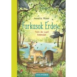 Annette Moser: Farkasok Erdeje - Tara és Lupó kalandjai