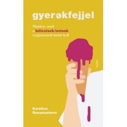 Karolien Raeymaekers: Gyerekfejjel - Minden, amit a bölcsisek/ovisok észjárásáról tudni kell