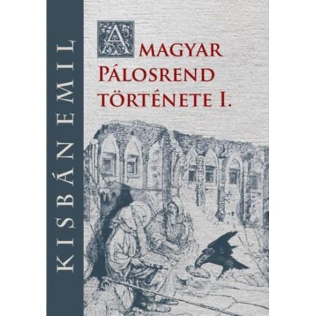 Kisbán Emil: A magyar Pálosrend története I.