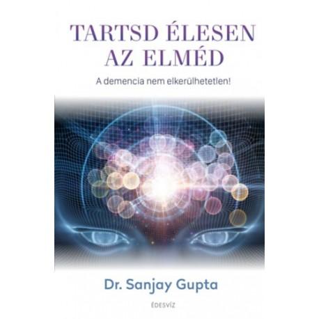 Dr. Sanjay Gupta: Tartsd élesen az elméd - A demencia nem elkerülhetetlen!