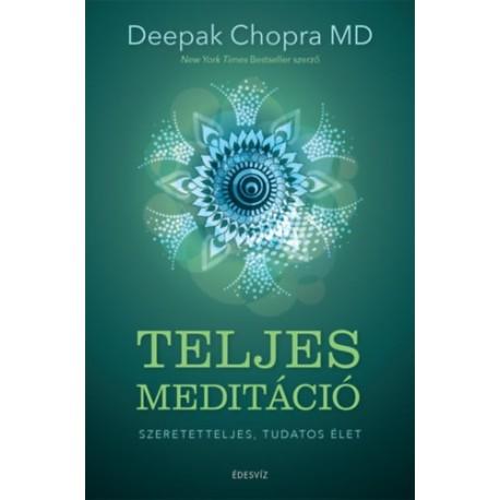 Deepak Chopra: Teljes meditáció - Szeretetteljes, tudatos élet