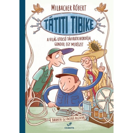 Milbacher Róbert: Tátiti Tibike, a világ utolsó táviratkihordója gondol egy merészet