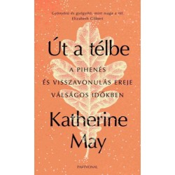 May, Katherine: Út a télbe - A pihenés és visszavonulás ereje válságos időkben