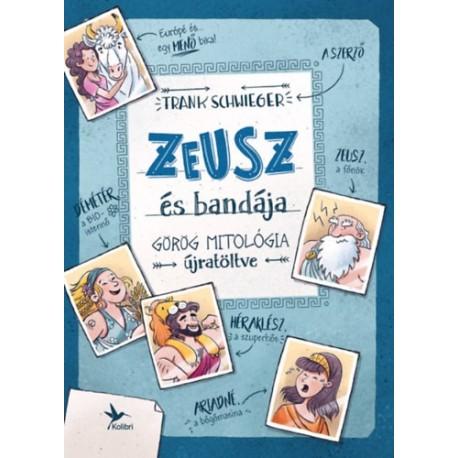 Schwieger, Frank: Zeusz és bandája - Görög mitológia újratöltve
