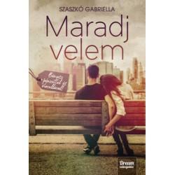 Szaszkó Gabriella: Maradj velem - Bónusz fejezettel és novellával - bővített kiadás