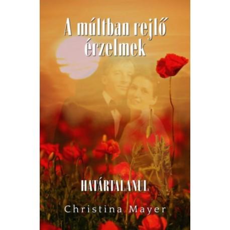 Christina Mayer: A múltban rejlő érzelmek II. kötet - Határtalanul