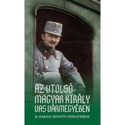 Az utolsó magyar király Vas vármegyében - IV. Károly húsvéti visszatérése