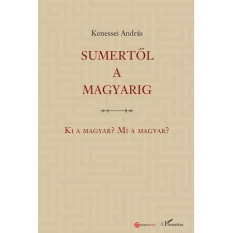 Kenessei András: Sumertől a magyarig - Ki a magyar? Mi a magyar?