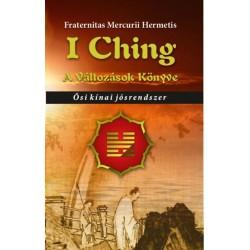 Fraternitas Mercurii Hermetis: I Ching - A változások könyve - Ősi kínai jósrendszer