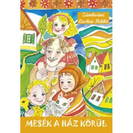 Zámboriné Laskai Ildikó: Mesék a ház körül