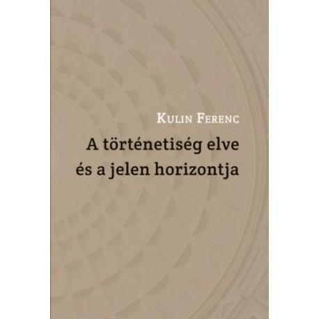 Kulin Ferenc: A történetiség elve és a jelen horizontja