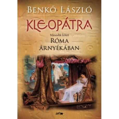 Benkő László: Kleopátra II. - Róma árnyékában
