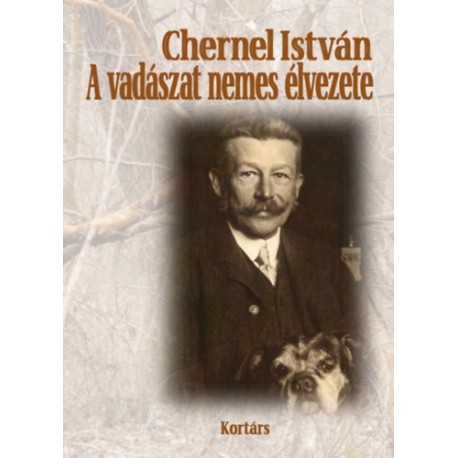 Chernel István: A vadászat élvezete - Válogatott vadászati írások, vadásznaplók