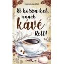 Ki korán kel, annak kávé kell! - Inspirációs jegyzetfüzet
