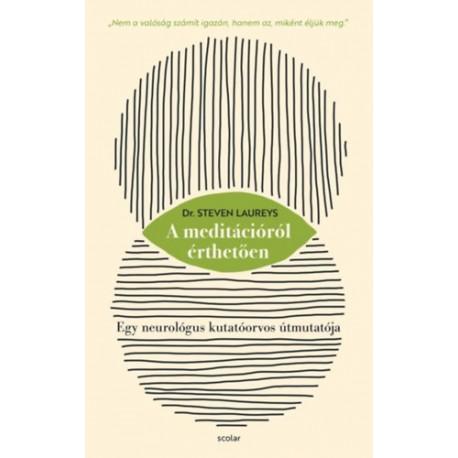Dr. Steven Laureys: A meditációról érthetően - Egy neurológus kutatóorvos útmutatója