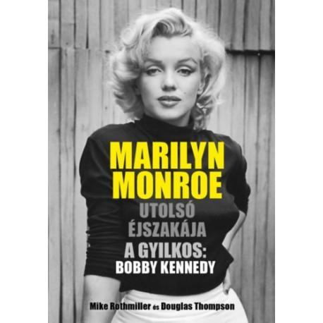 Mike Rothmiller, Douglas Thompson: Marilyn Monroe utolsó éjszakája - A gyilkos: Bobby Kennedy