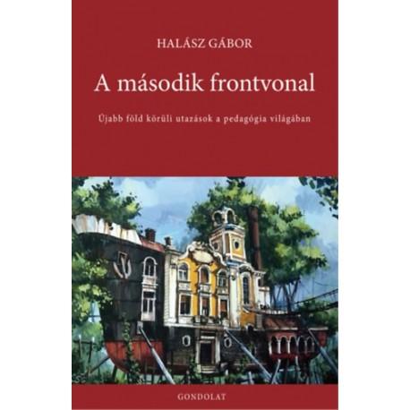 Halász Gábor: A második frontvonal - Újabb föld körüli utazások a pedagógia világában