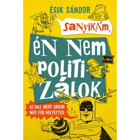 Ésik Sándor: Sanyikám, én nem politizálok - Az baj, mert akkor más fog helyetted