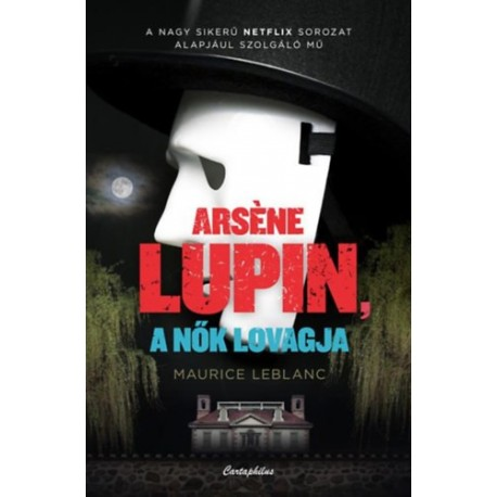 Maurice Leblanc: Arsene Lupin, a nők lovagja
