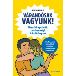 Adrian Kulp: Várandósak vagyunk! - Kezdő apukák terhességi kézikönyve