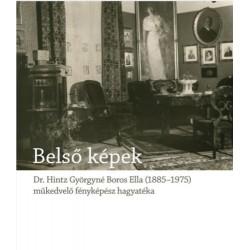 Blos-Jáni Melinda: Belső képek - Dr. Hintz Györgyné Boros Ella, egy műkedvelő fényképész hagyatéka