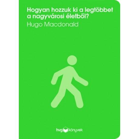 Hugo Macdonald: Hogyan hozzuk ki a legtöbbet a nagyvárosi életből?