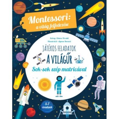 Chiara Piroddi: A világűr - Montessori: A világ felfedezése - Sok-sok szép matricával