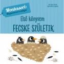 Chiara Piroddi: Első könyvem - Fecske születik - Montessori: Megismerem a világot