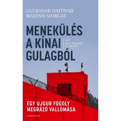 Gulbahar Haitivaji, Rozenn Morgat: Menekülés a kínai Gulagból - Egy ujgur fogoly megrázó vallomása