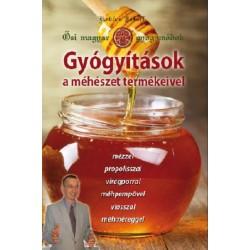 Kovács József: Gyógyítások a méhészet termékeivel - Ősi magyar gyógymódok II.