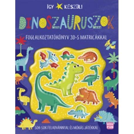 Így készül! - Dinoszauruszok - Foglalkoztatókönyv 3D-s matricákkal