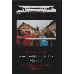 Horváth Aladár: A nemzeti (-) szocialista Miskolc - The National (-) Socialist Miskolc