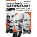 Majtényi György: Egyetértés vadásztársaság - Horthy, Rákosi, Kádár és napjaink vadászai