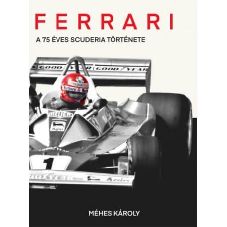 Méhes Károly: Ferrari - A 75 éves Scuderia története