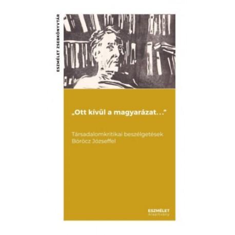 """Fáber Ágoston, Böröcz József: """"Ott kívül a magyarázat. . ."""" Társadalomkritikai beszélgetések Böröcz Józseffel"""