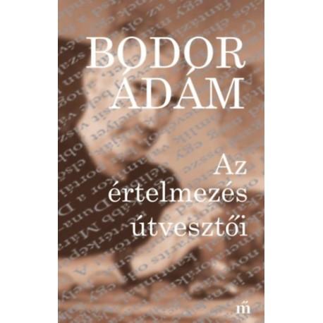 Bodor Ádám: Az értelmezés útvesztői